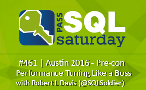 #SQLSAT461 Pre-con- Performance Tuning Like a Boss with Robert L Davis (@SQLSoldier)